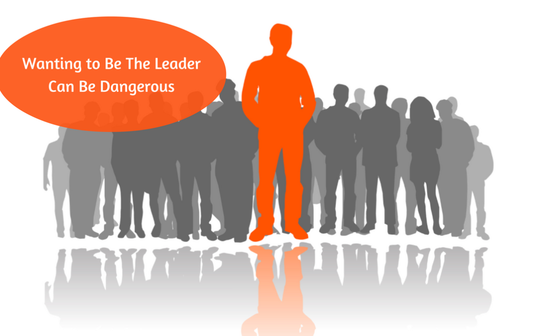 Wanting to Be the Leader Can Be Dangerous in Your Home Business