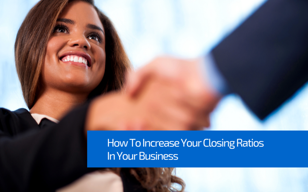 How to Increase Your Closing Ratios in Your Business