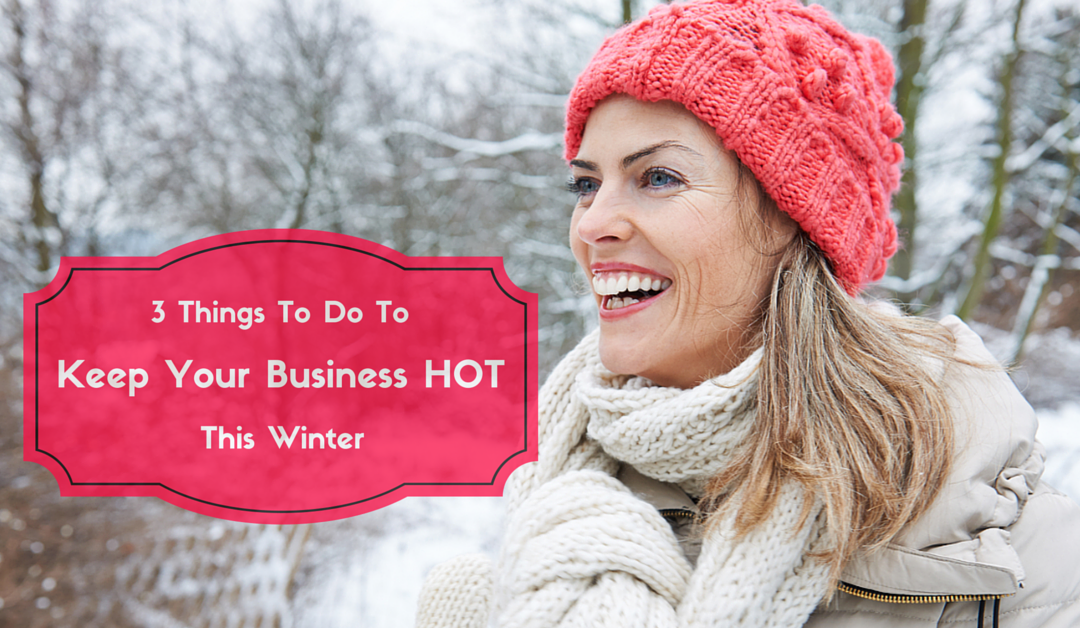 3 Things to Do to Keep Your Business Hot This Winter [Funny Video]