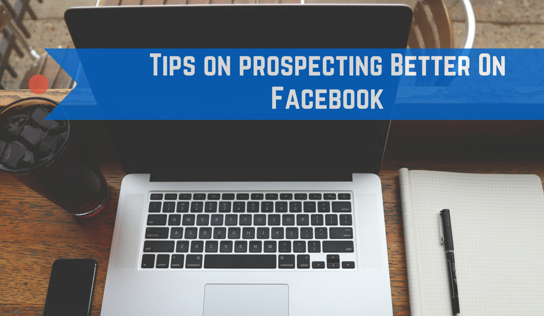 Tips to Prospecting Better on Facebook