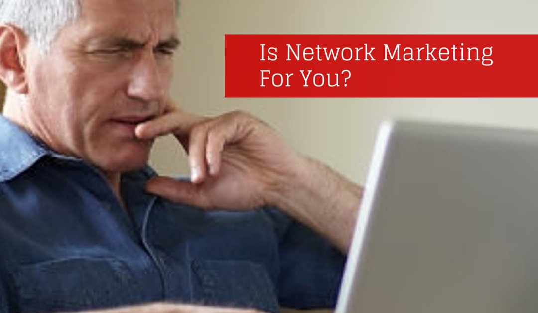 Is Network Marketing Right For You?  One Way to Know…