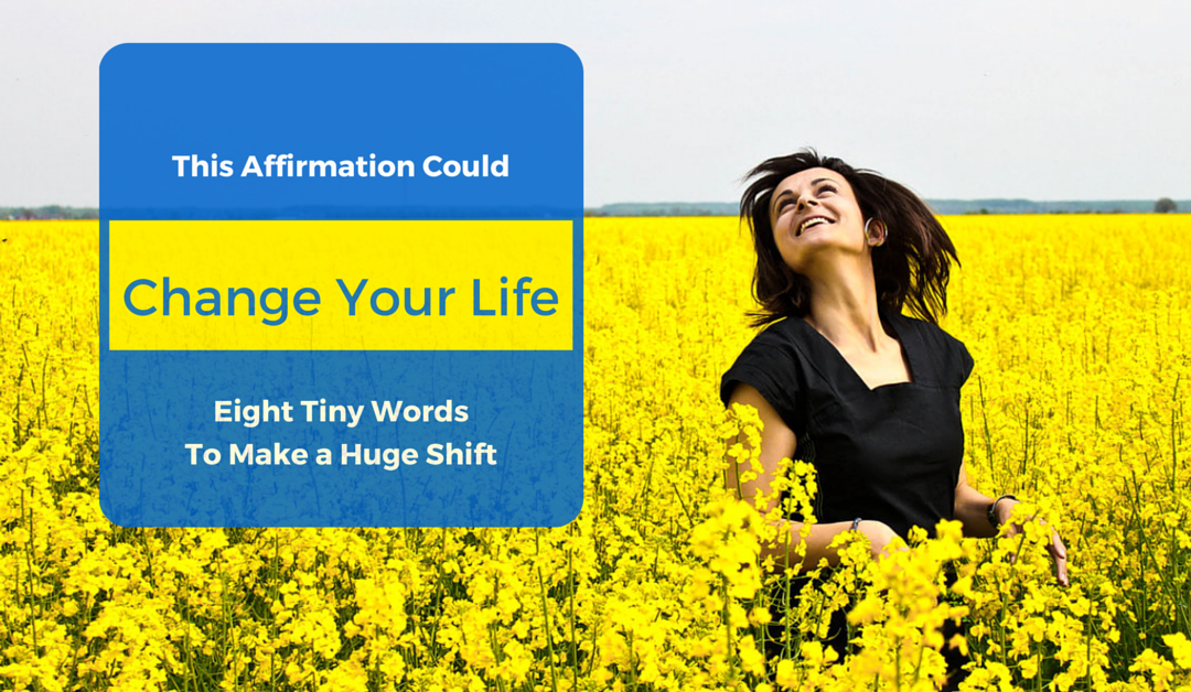 This Affirmation Could Change Your Life