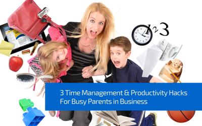3 Time Management and Productivity Hacks for Busy Parents in Business