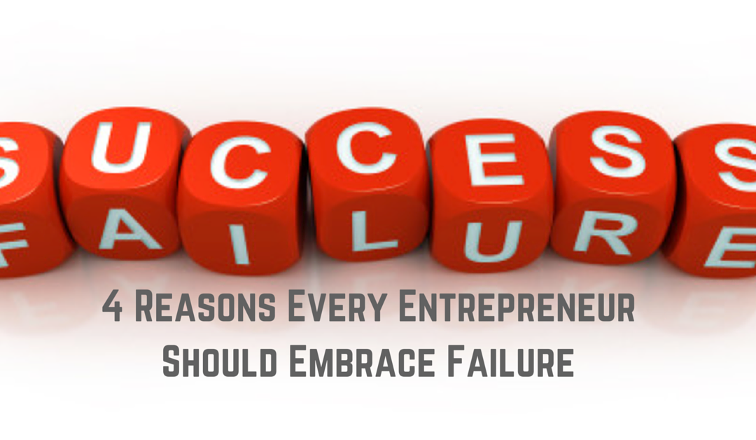 4 Reasons Why Every Entrepreneur Should Embrace Failure