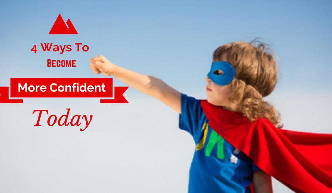 4 Ways To Become More Confident Today