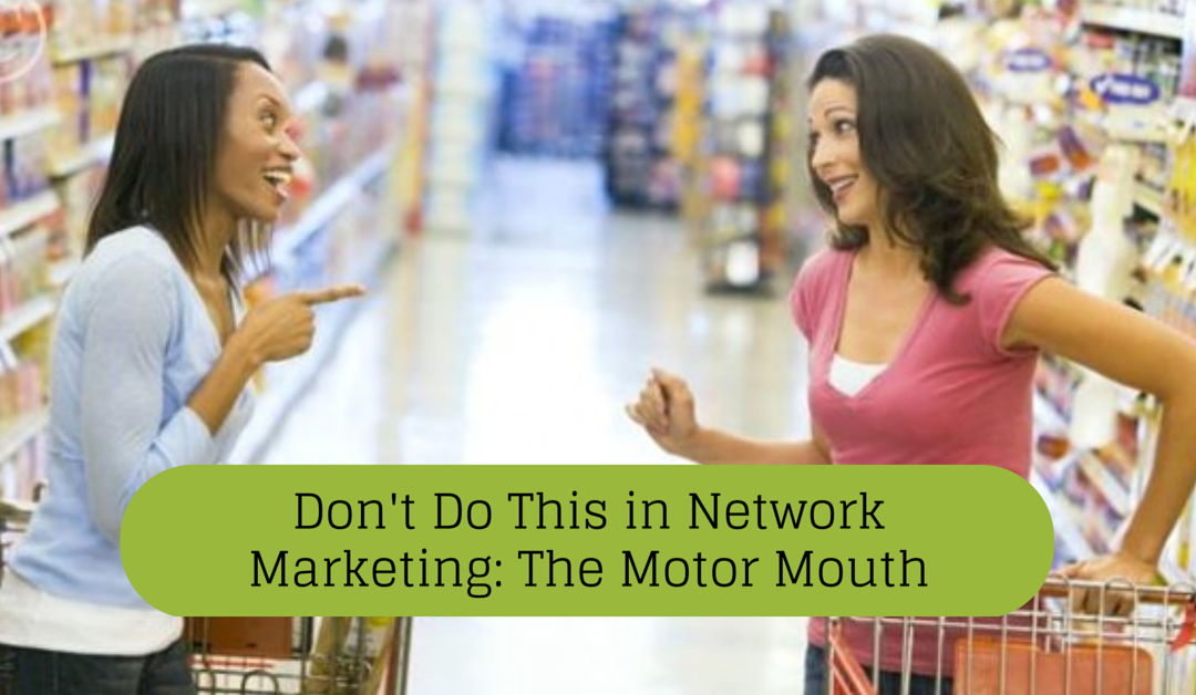 Network Marketing Mistakes: The Motor Mouth