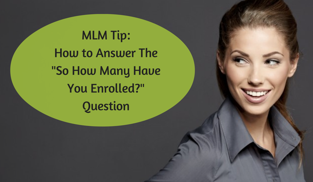 MLM Tip: How to Answer So How Many Have You Enrolled?