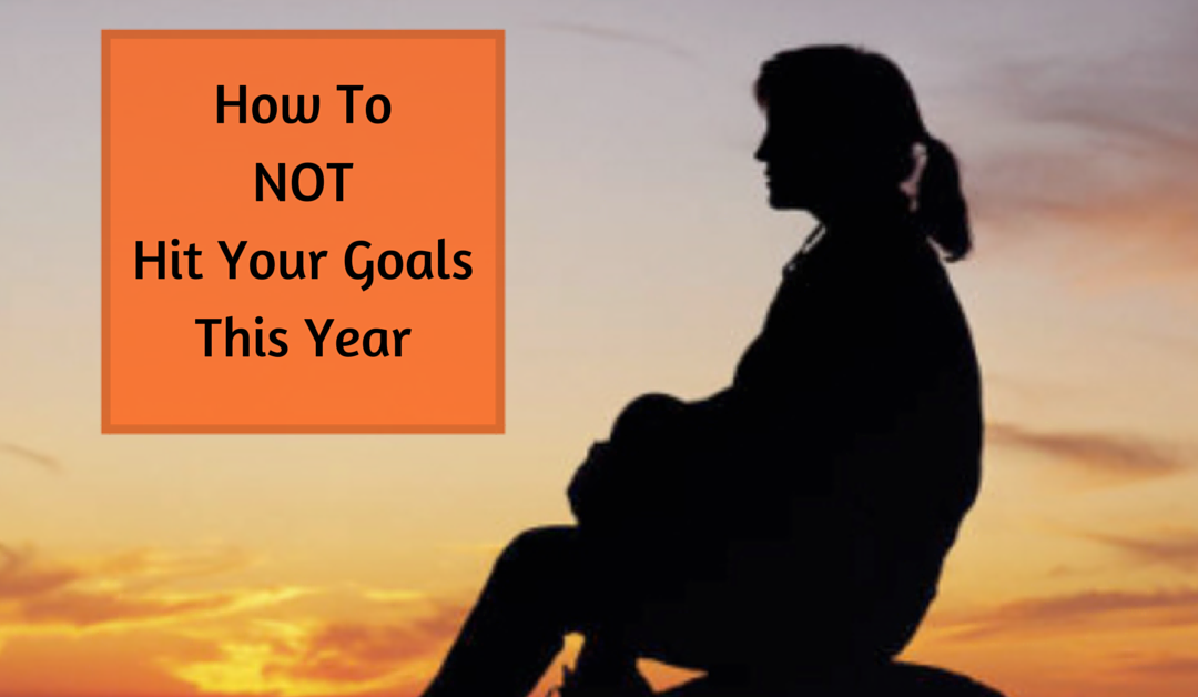 How to NOT Hit Your Goals This Year