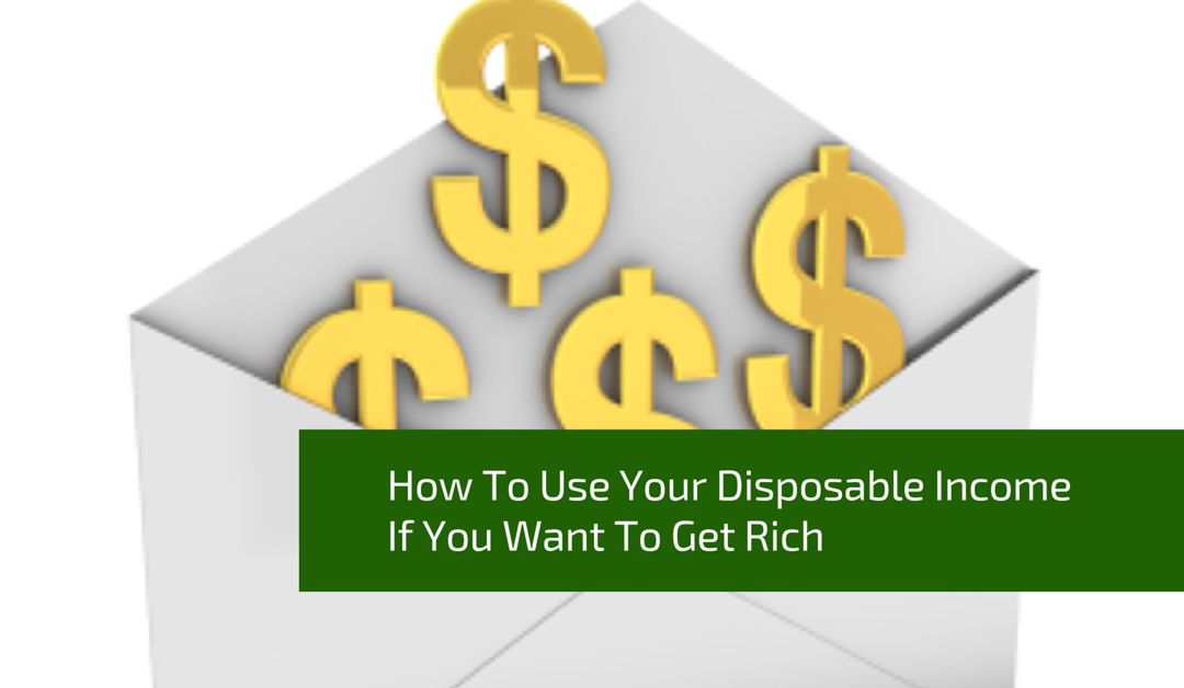 How to Use Your Disposable Income if You Want to Get Rich