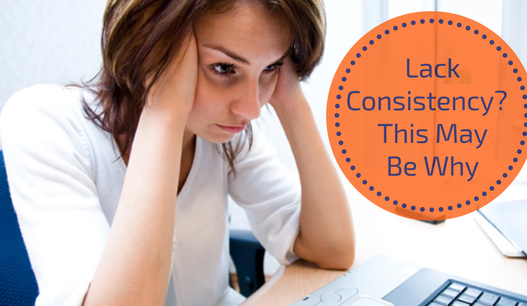 Why You May Lack Consistency in Your Business