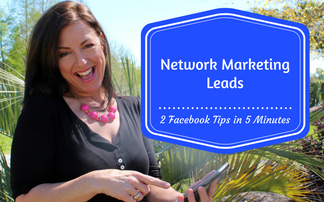 Network Marketing Leads – 2 Facebook Tips in 5 Minutes