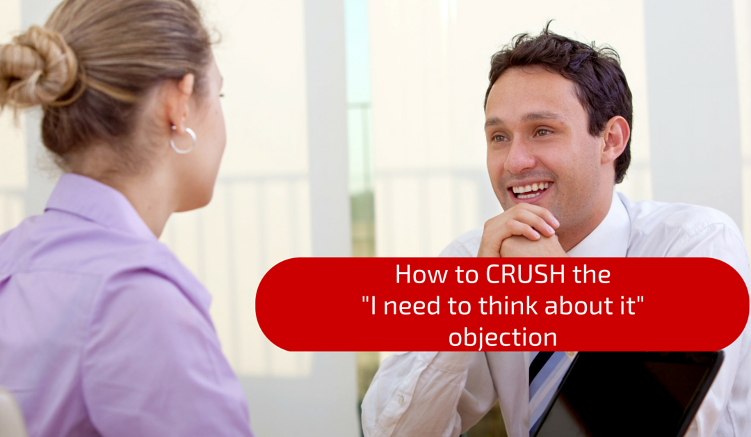 "How to Crush the ""I Need to Think About it"" Objection"