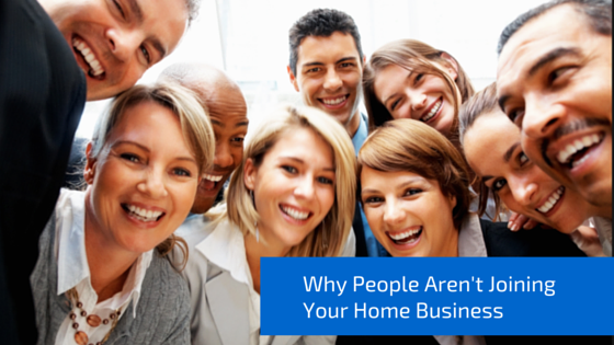 Why People Aren't Joining Your Home Business