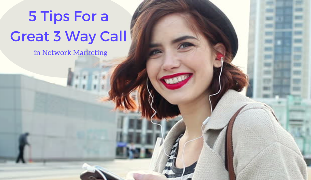 5 Tips For a Great 3 Way Call in Network Marketing