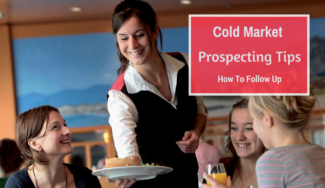 Cold Market Prospecting Tips – Follow Up