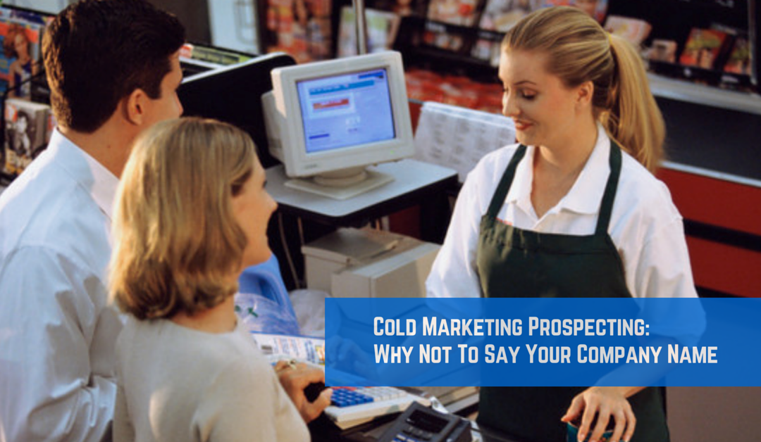 Cold Market Prospecting: Don't Say Your Company Name