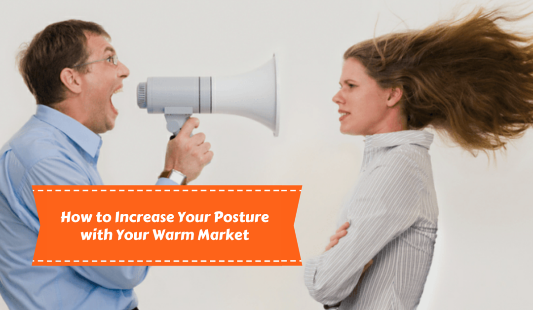 How To Increase Your Posture with Your Warm Market