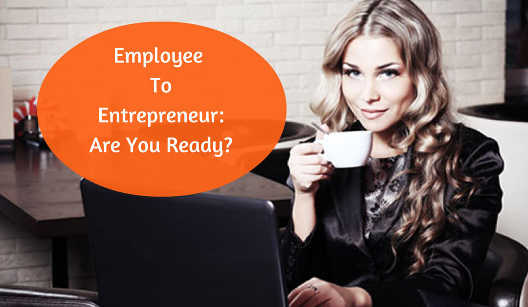 Employee to Entrepreneur Mindset – Are You Ready?