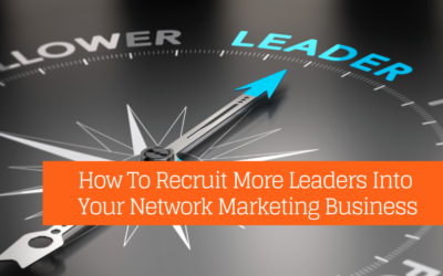 How To Recruit More Leaders Into Your Network Marketing Business